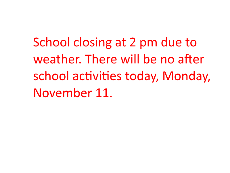 School closing at 2 pm today, Monday, November 11 due to weather