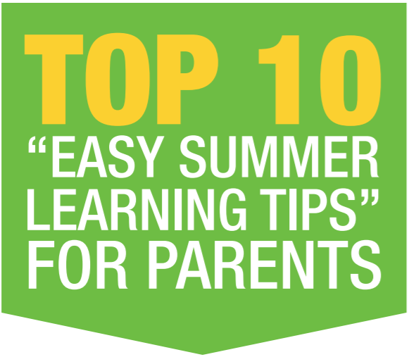 "Top 10 ""Easy Summer Learning Tips"" For Parents"