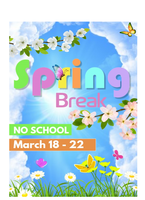 NO SCHOOL - Spring Break - March 18 - 22