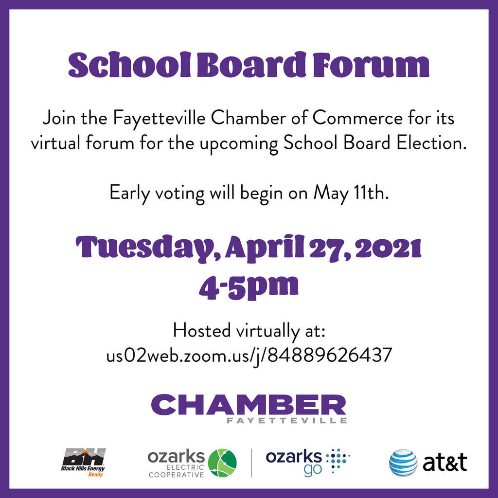 Check it out! The Fayetteville Chamber is Commerce is hosting a virtual forum for the upcoming School Board Elections!  Huge thank you to our sponsors: AT&T, Black Hills Energy, and Ozarks Electric and Ozarks Go!  Can't tune in? We will be uploading the forum to our youtube channel for those that miss the conversation.  Zoom like found here: https://us02web.zoom.us/j/84889626437