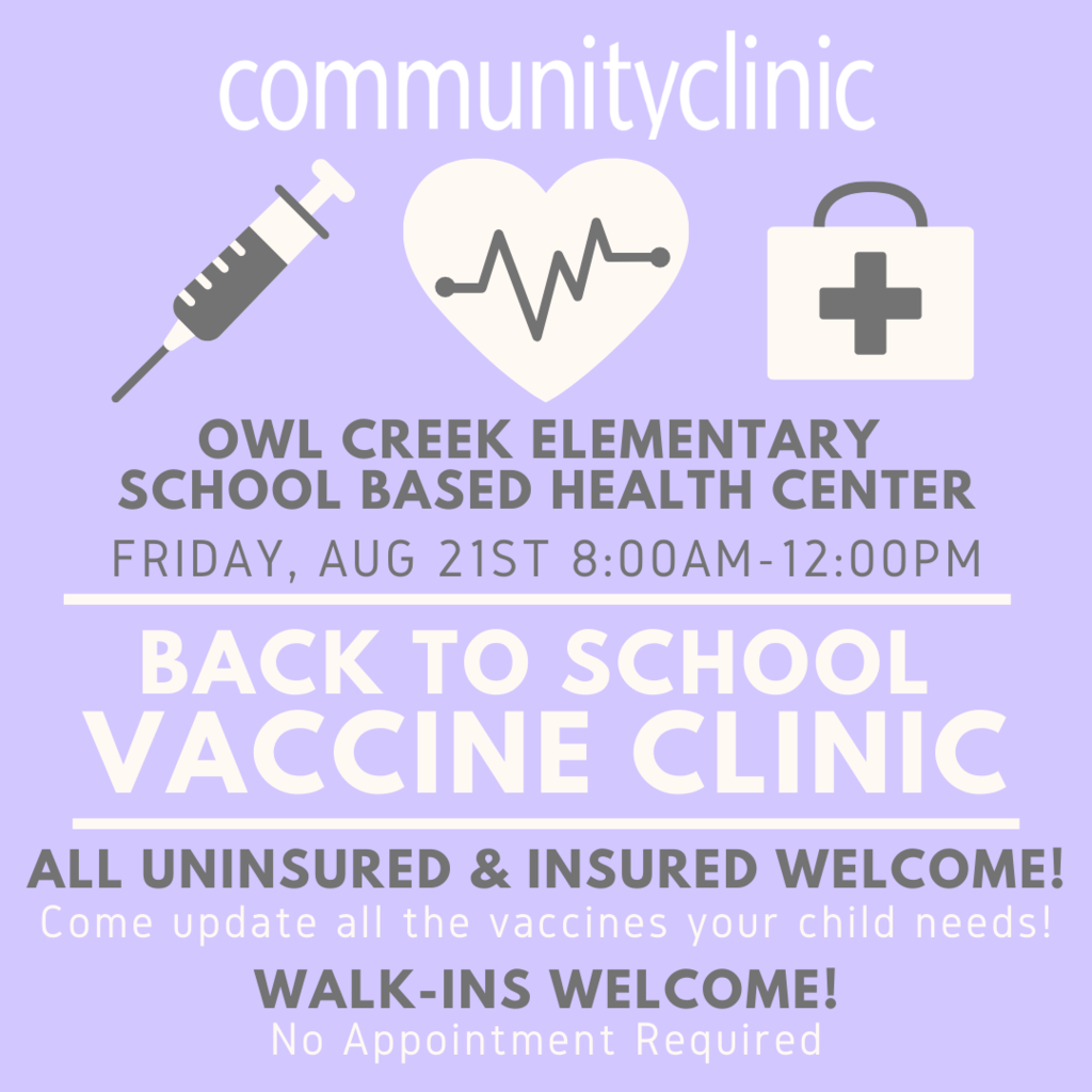Vaccine Clinic at Owl Creek Health Center - Friday, August 21st from 8 am to Noon. All insured and uninured welcome! No appointment necessary!