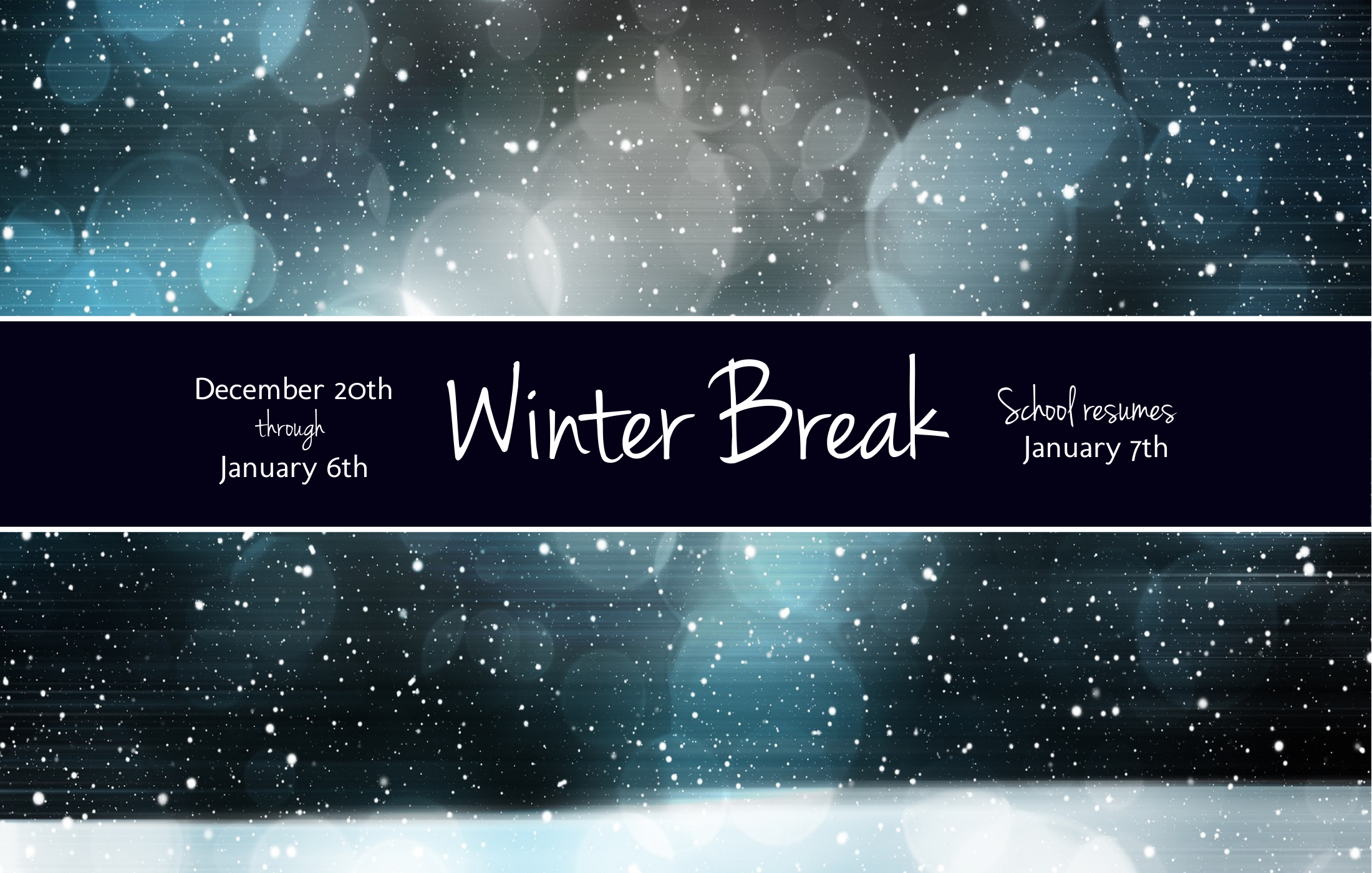 Winter Break 2018 December 20th through January 6th - School resumes on January 7th